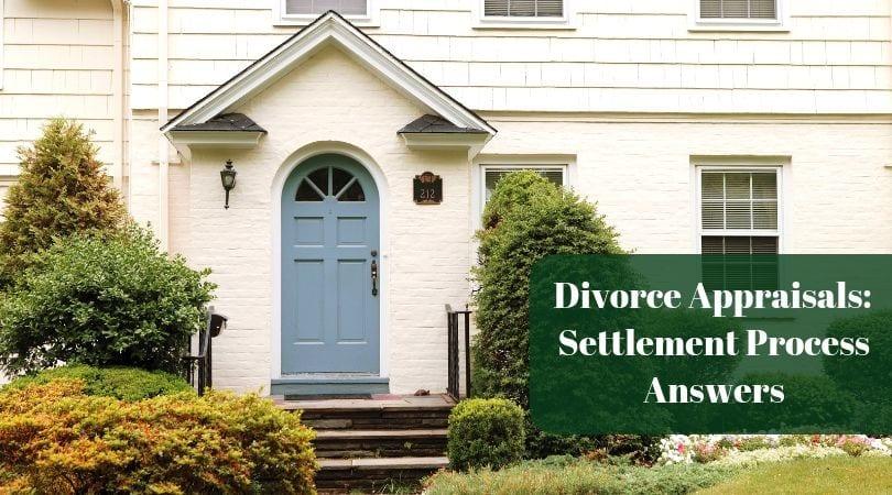 Divorce Appraisals in Massachusetts: Answering Settlement Process Questions
