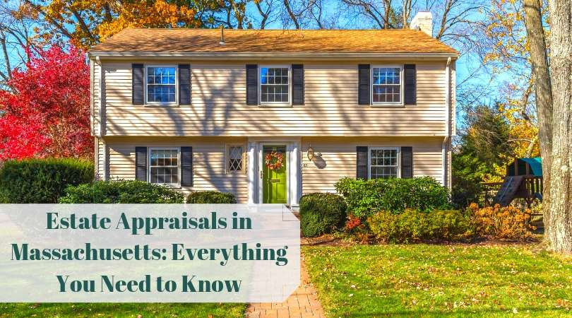Estate Appraisals in Massachusetts: Everything You Need to Know